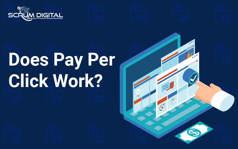 does_pay_per_click_work_blog_scrum_digital-